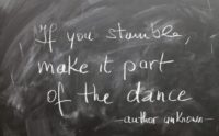 "Chalkboard with words that say, ""If you stumble, make it part of the dance.""--author unknown"
